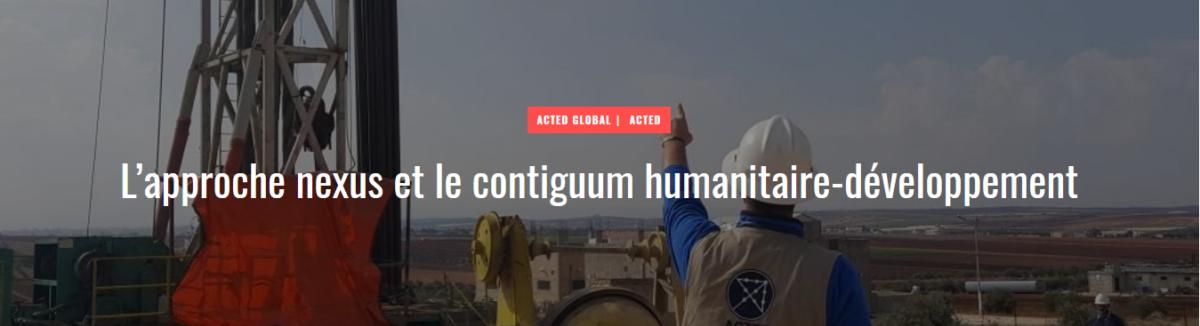 ACTED Global ACTED L'approche nexus et le contiguum humanitaire-développement