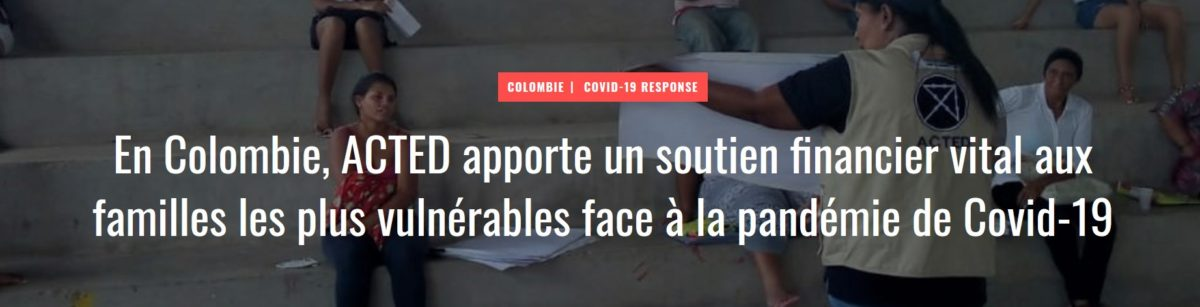 En Colombie, ACTED apporte un soutien financier vital aux familles les plus vulnérables face à la pandémie de Covid-19